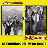 16 Corridos del Mero Norte (Luis y Julian vs. Rene Matamoros) by Various Artists