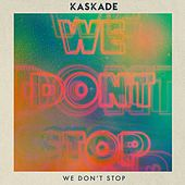 Play & Download We Don't Stop by Kaskade | Napster