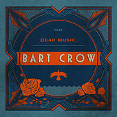Dear Music, by Bart Crow