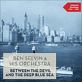 Play & Download Between the Devil and the Deep Blue Sea (Authentic Recordings 1931 - 1932) by Ben Selvin & His Orchestra | Napster