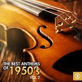 Play & Download The Best Anthems of 1950's, Vol. 2 by Various Artists | Napster