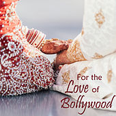 For the Love of Bollywood by Various Artists