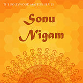The Bollywood Masters Series: Sonu Nigam by Various Artists