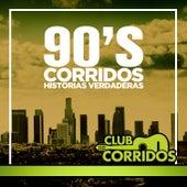 Club Corridos Presenta 90's Corridos Historias Verdaderas: Senor de los Cielos, Entre Perico y Perico, Chuy y Mauricio, El Quitillo, Vida de Rey by Various Artists