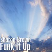 Play & Download Funk It Up by Sharon Brown | Napster
