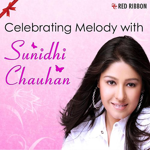 Play & Download Celebrating Melody With Sunidhi Chauhan by Sunidhi Chauhan | Napster