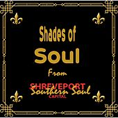 Play & Download Shades of Soul (From Shreveport the Southern Soul Capital) by Various Artists | Napster