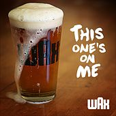 This One's On Me - Single by Wax