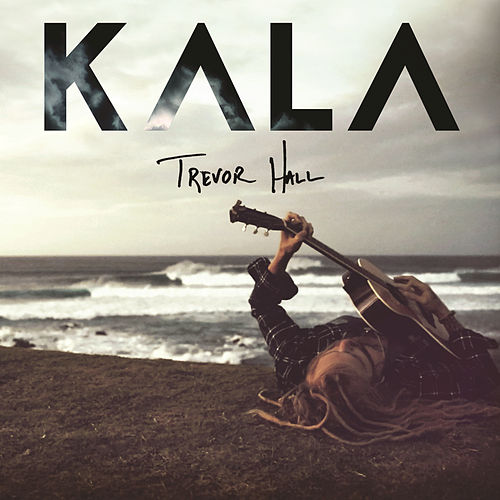 Play & Download Kala by Trevor Hall | Napster