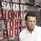 Play & Download Honky Tonk Boots by Sammy Kershaw | Napster