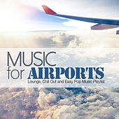 Play & Download Music for Airports (Lounge, Chill Out and Easy Pop Music Playlist) by Various Artists | Napster