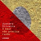 O Amor Não Precisa Razão (Single) de Jussara Silveira