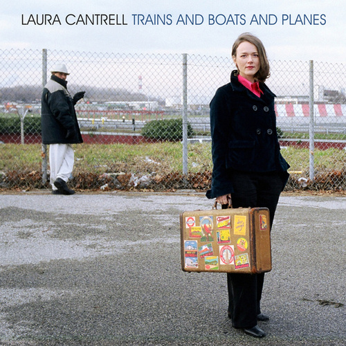 Trains and Boats and Planes by Laura Cantrell