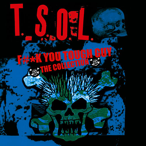 Play & Download F#*k You Tough Guy - The Collection by T.S.O.L. | Napster