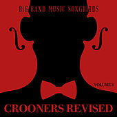 Big Band Music Songbirds: Crooners Revised, Vol. 3 by Various Artists