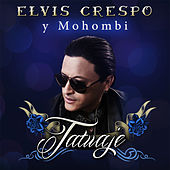 Play & Download Tatuaje (feat. Mohombi) by Elvis Crespo | Napster