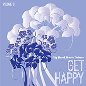 Big Band Music Deluxe: Get Happy, Vol. 3 by Various Artists