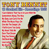 Tony Bennett 12 Greatest Hits - Recordings 1955 by Tony Bennett
