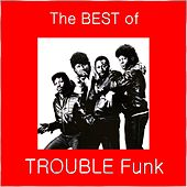 Play & Download The Best of Trouble Funk by Trouble Funk | Napster