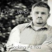 Looking at You by Chris James