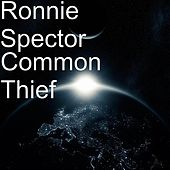 Common Thief by Ronnie Spector