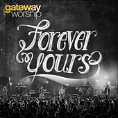 Forever Yours (Live) by Gateway Worship