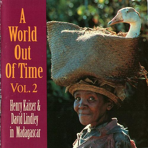 Play & Download A World Out of Time: Henry Kaiser & David Lindley in Madagascar, Vol. 2 by Various Artists | Napster