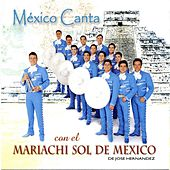 Play & Download Mexico Canta con el Mariachi Sol de Mexico by Mariachi Sol De Mexico | Napster