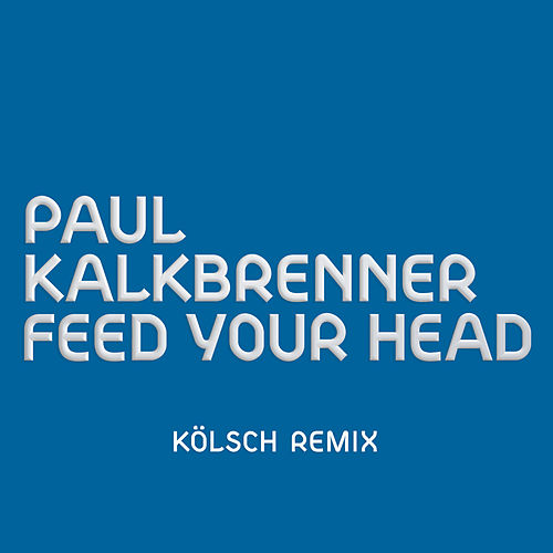 Feed Your Head (KÖLSCH Remix) by Paul Kalkbrenner
