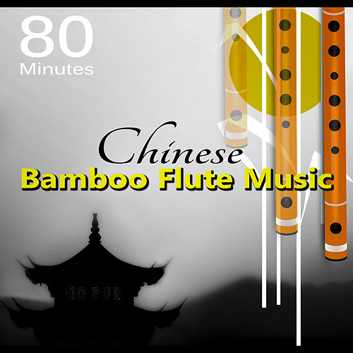80 Minutes Chinese Bamboo Flute Music – Music for Reiki, Massage, Spa, Relaxation, New Age & Yoga by Chinese Bamboo Flute
