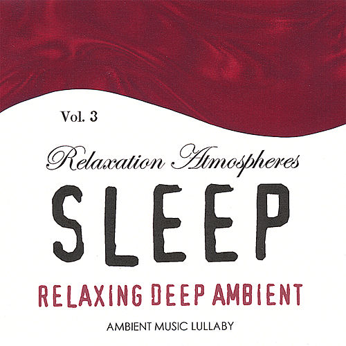 Relaxing Deep Ambient - Relaxation Atmospheres for Sleep 3 by Ambient Music Lullaby