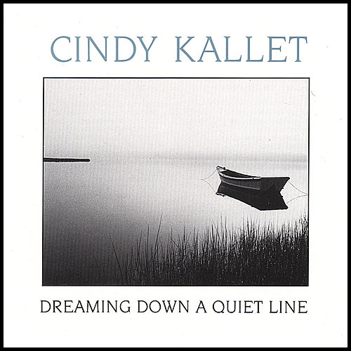 Play & Download Dreaming Down a Quiet Line by Cindy Kallet | Napster