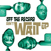 Don't Wait Up by Off the Record