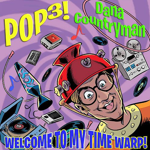 Play & Download Pop3! Welcome to My Time Warp! by Dana Countryman | Napster