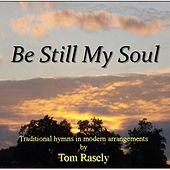 Play & Download Be Still My Soul by Tom Rasely | Napster