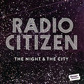 Play & Download The Night & The City by Radio Citizen | Napster