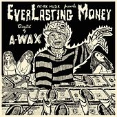EverLasting Money by A-Wax