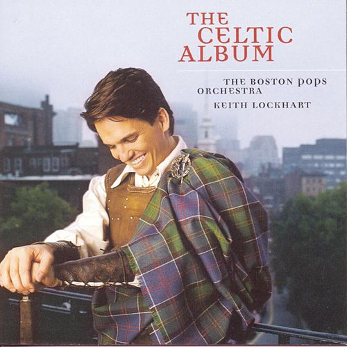 Play & Download The Celtic Album by Keith Lockhart/Boston Pops... | Napster