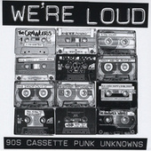 Play & Download We're Loud: 90's Cassette Punk Unknowns by Various Artists | Napster