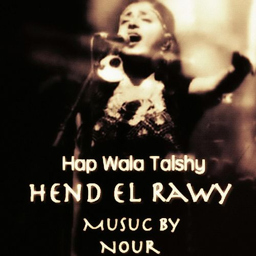 Play & Download Hap Wala Talshy (feat. Hend El Rawy) by Nour | Napster