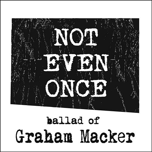 Play & Download Not Even Once (Ballad of Graham Macker) by Tyler Barham | Napster