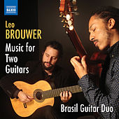 Play & Download Brouwer: Music for 2 Guitars by Brasil Guitar Duo | Napster