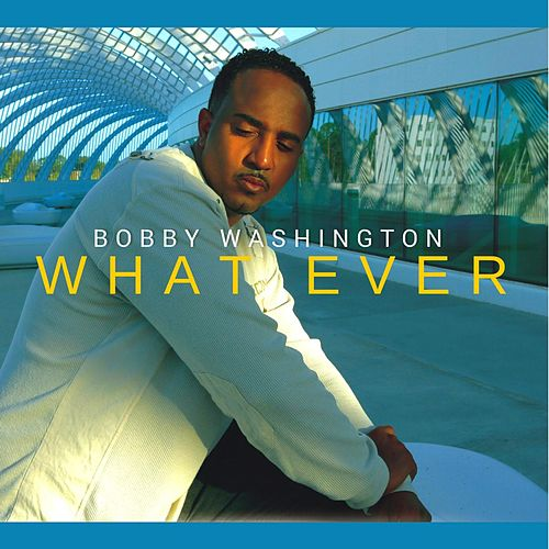 What Ever by Bobby Washington