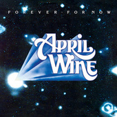 Forever for Now by April Wine