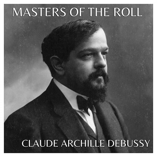 Play & Download The Masters of the Roll – Claude Achille Debussy by Claude Debussy | Napster