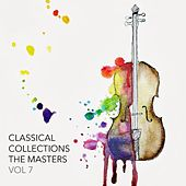 Play & Download Classical Collections The Masters, Vol. 7 by Various Artists | Napster