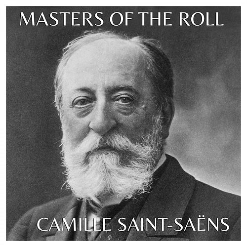 The Masters of the Roll – Camille Saint-Saëns by Camille Saint-Saëns