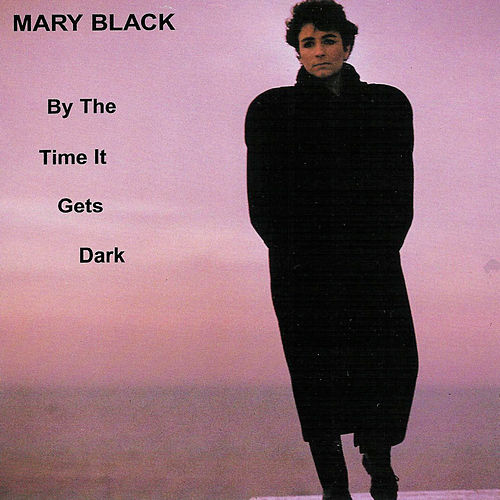 Play & Download By the Time It Gets Dark by Mary Black | Napster
