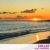 Play & Download Lazy Morning by Driller | Napster