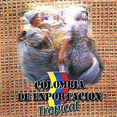 Play & Download Colombia de Exportación Tropical, Vol. 1 by Various Artists | Napster